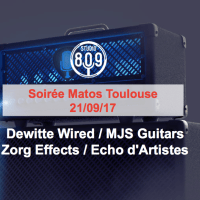 Soirée Matos Toulouse 21/09/17 - Dewitte Wired / MJS Guitars / Zorg Effects / Echo d'Artistes