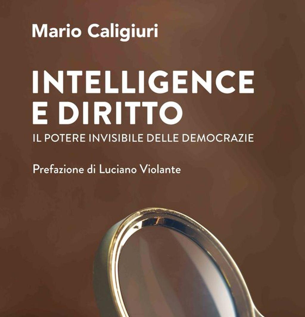 Editoria, Il potere invisibile delle democrazie tra intelligence e diritto nel libro di Mario Caligiuri con la prefazione di Luciano Violante, pubblicato da Rubbettino