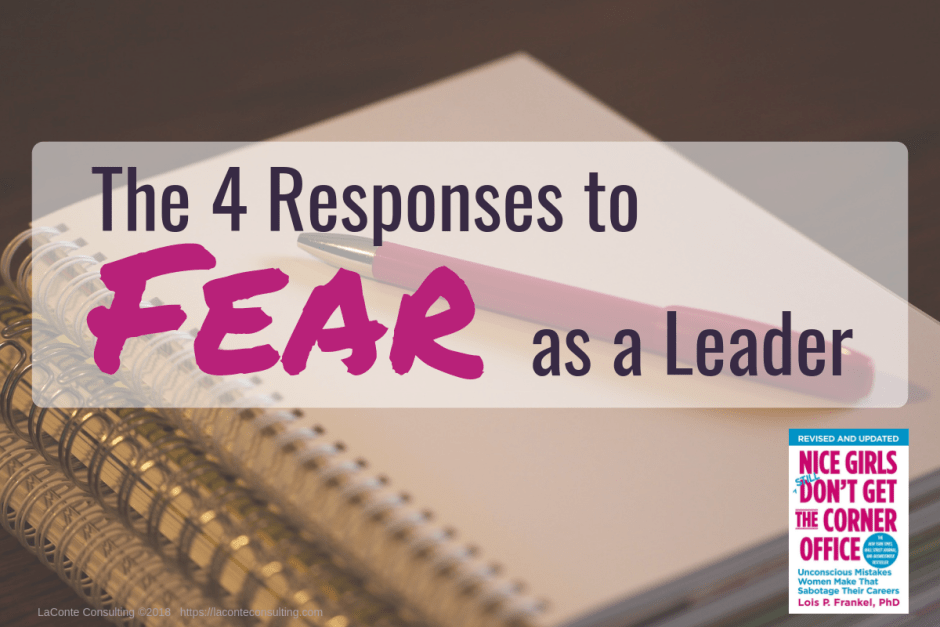fear, fear response, responses to fear, leader, leadership, fear as a leader, Nice Girls, Nice Girls Don't Get the Corner Office, Lois Frankel, Lois P Frankel, Dr. Lois Frankel