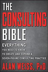 consulting, Consulting Bible, The Consulting Bible, consulting practice, consultant, millionaire, millionaire consultant, seven-figure consultant, Alan Weiss, Dr. Alan Weiss, strategic risk