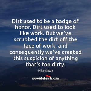 Mike Rowe, quote, Mike Rowe quote, Dirty Jobs, Dirty Jobs with Mike Rowe, discomfort, pain, step into discomfort