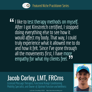 Jacob Corley, Jacob Corley LMT, Jacob Corley LMT FRCms, Licensed Massage Therapist, LMT, Functional Range Conditioning Mobility Specialist, FRCms, Optimal Function and Wellness, empathy, Boulder, Boulder Colorado, Practice Niche, niche practitioner, niche marketing