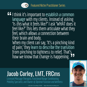 Jacob Corley, Jacob Corley LMT, Jacob Corley LMT FRCms, Licensed Massage Therapist, LMT, Functional Range Conditioning Mobility Specialist, FRCms, Optimal Function and Wellness, common language, Boulder, Boulder Colorado, Practice Niche, niche practitioner, niche marketing