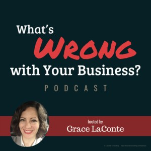 What's Wrong with Your Business, WWB, WWB Podcast, Grace LaConte, LaConte Consulting, strategic risk