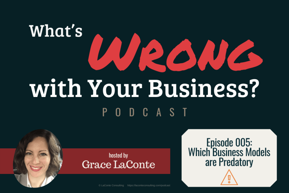 """What's Wrong with Your Business"" podcast with Grace LaConte Episode 5, Which Business Models are Predatory"