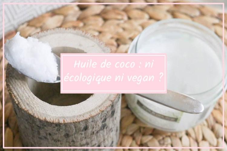huile de coco pas écologique pas vegan
