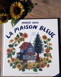 Coup de coeur album – La maison bleue, de Phoebe Wahl aux éditions des Éléphants