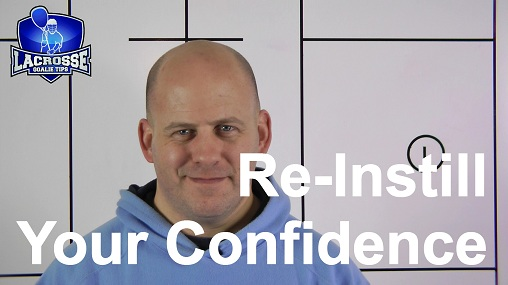 How To Re-Instill Confidence In A Lacrosse Goalie Who Has Lost It