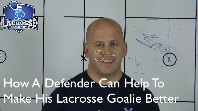 How A Defender Can Help To Make His Lacrosse Goalie Better