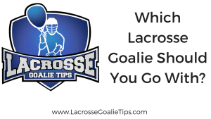 Which Lacrosse Goalie Should You Go With