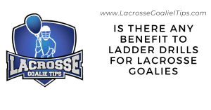 Is There Any Benefit To Ladder Drills for Lacrosse Goalies