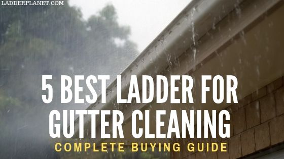 best ladder for cleaning gutters