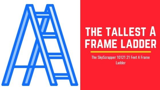 Tallest A frame Ladder