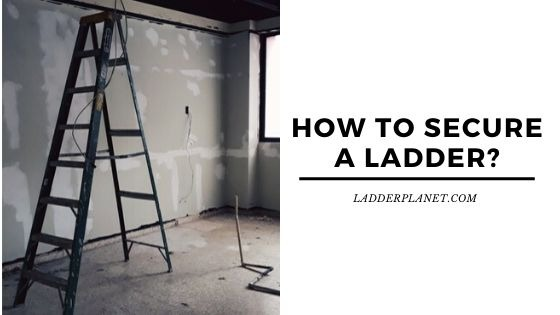 How to Secure A Ladder_