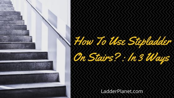 how to use step ladder on stairs