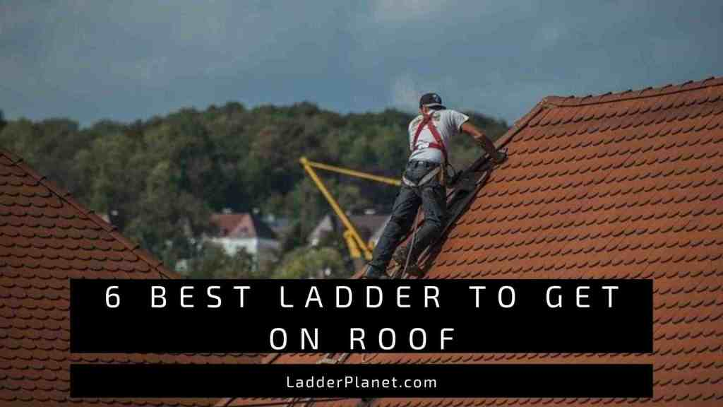 Best Ladder To Get On Roof