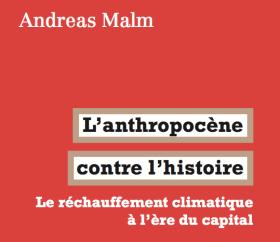 200410 - L'anthropocène contre l'histoire livre d'Andreas Malm aux éditions La Fabrique - La Déviation