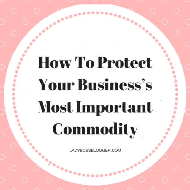 Entrepreneurial resources by female entrepreneurs on how to protect your business's most important commodity on ladybossblogger