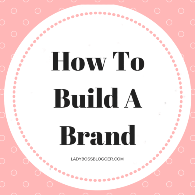 Entrepreneurial resources by female entrepreneurs on how to build a brand on ladybossblogger