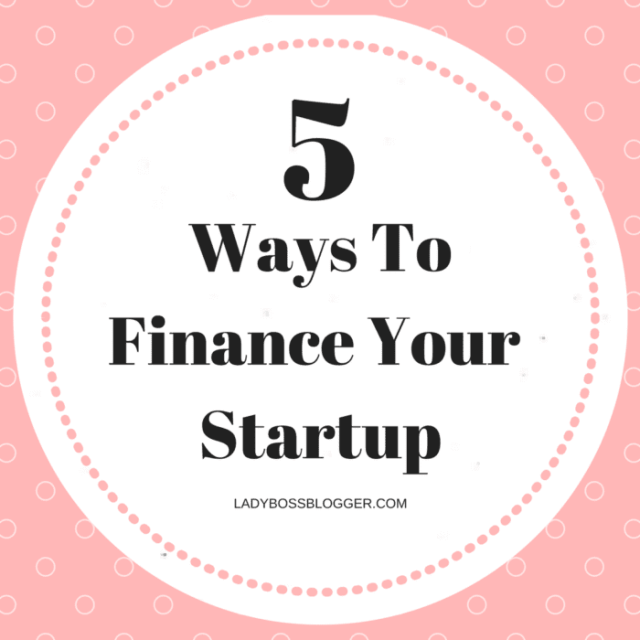 Entrepreneurial resources by female entrepreneurs on ladybossblogger 5 Ways To Finance Your Startup