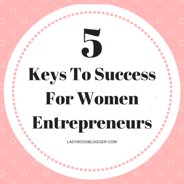 Entrepreneurial resources by female entrepreneurs on ladybossblogger 5 Keys To Success For Women Entrepreneurs