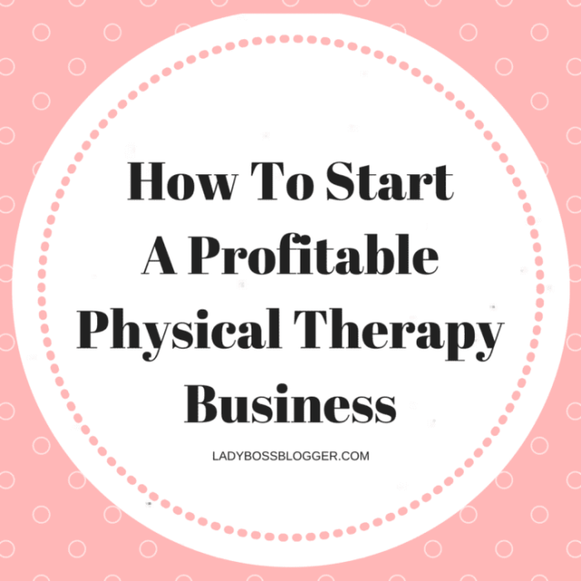 Entrepreneurial resources by female entrepreneurs on ladybossblogger How To Start A Profitable Physical Therapy Business