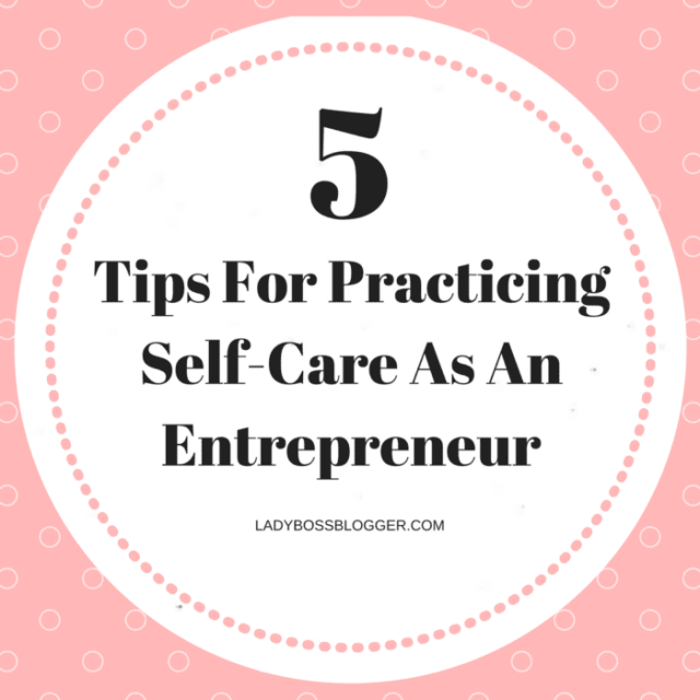 Entrepreneurial resources by female entrepreneurs written by Meghan Meredith 5 Tips For Practicing Self-Care As An Entrepreneur