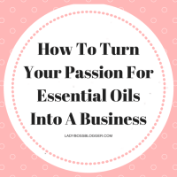 How To Turn Your Passion For Essential Oils Into A Business