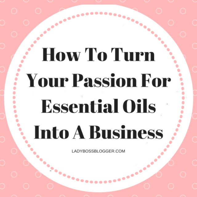 Entrepreneur resources and tips by female entrepreneurs written by Charity DeVries How To Turn Your Passion For Essential Oils Into A Business