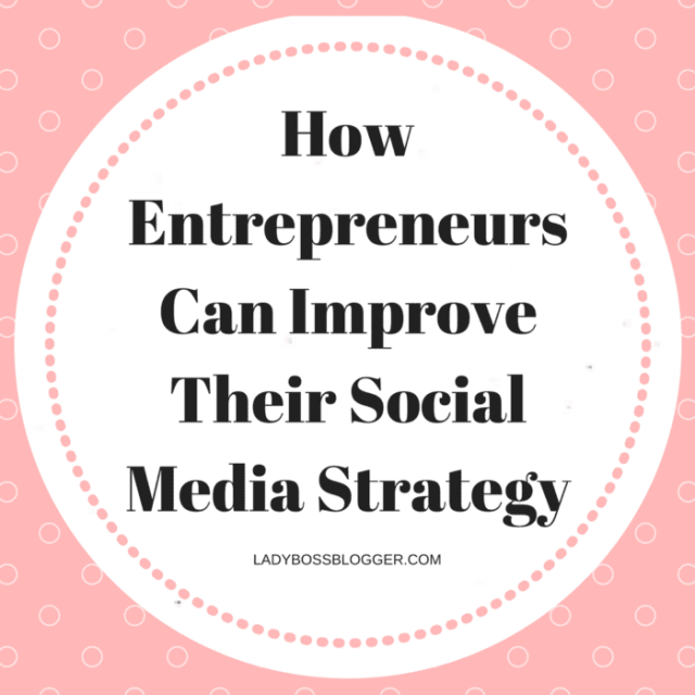 Entrepreneur resources and tips by female entrepreneurs written by Brooke Faulkner How Entrepreneurs Can Improve Their Social Media Strategy