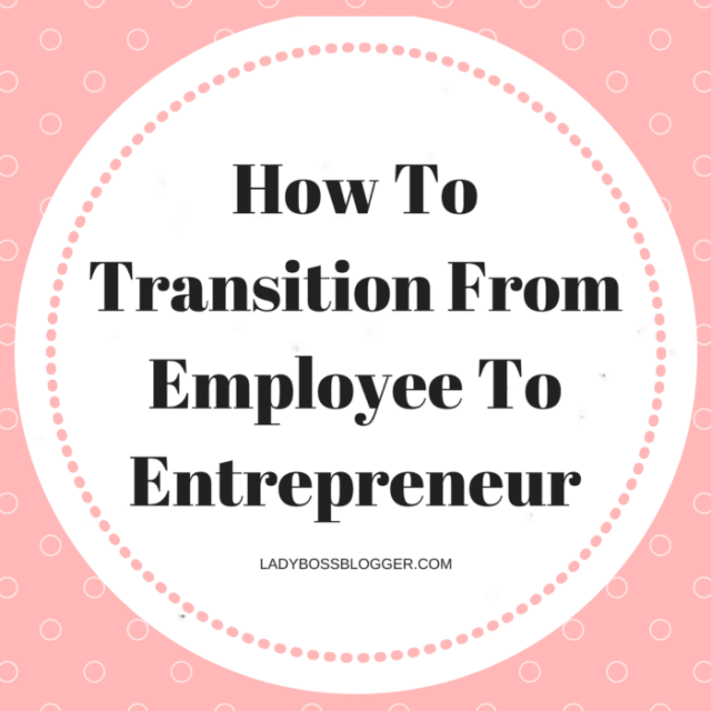 Entrepreneur resources and tips by female entrepreneurs written by LaChelle Barnett How To Transition From Employee To Entrepreneur