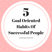 5 Goal Oriented Habits Of Successful People