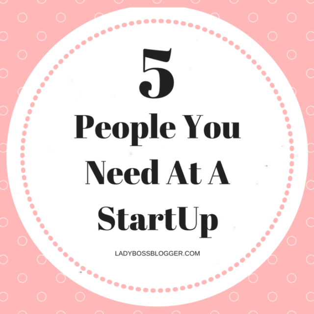 Entrepreneur resources and tips by female entrepreneurs written by Brittnay Sharman 5 People You Need At A StartUp