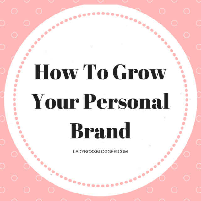 Entrepreneur resources and tips by female entrepreneurs How To Grow Your Personal Brand