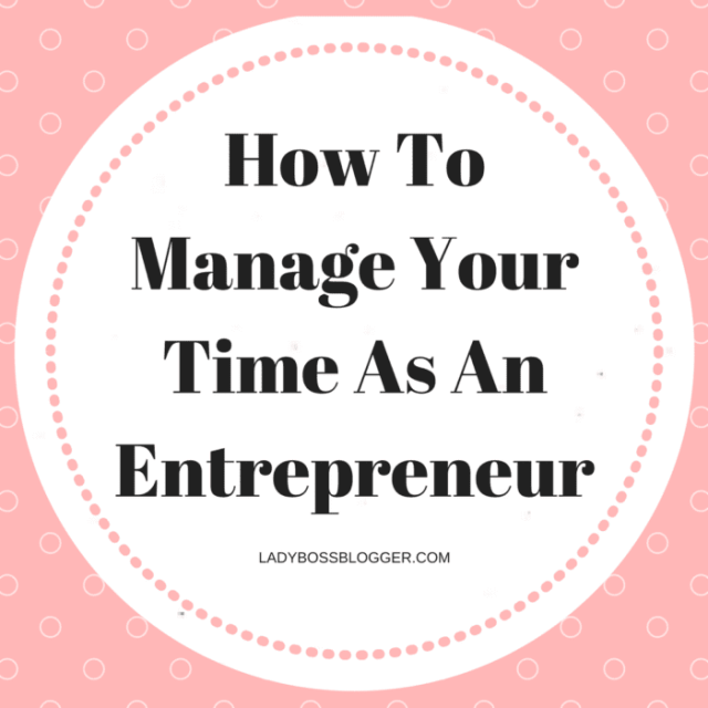 Entrepreneur resources and tips by female entrepreneurs written by LaChelle Barnett How To Manage Your Time As An Entrepreneur