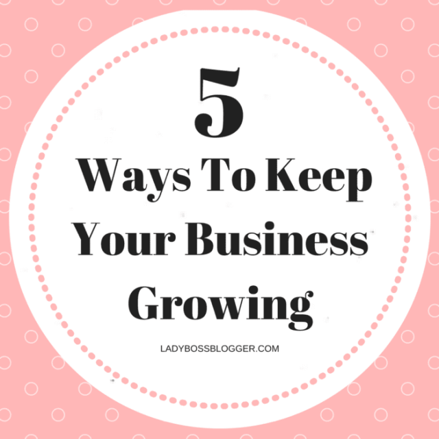 Entrepreneur resources and tips by female entrepreneurs 5 Ways To Keep Your Business Growing