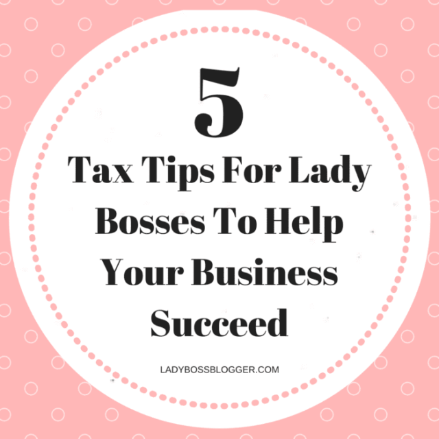 5 Tax Tips For Lady Bosses To Help Your Business Succeed