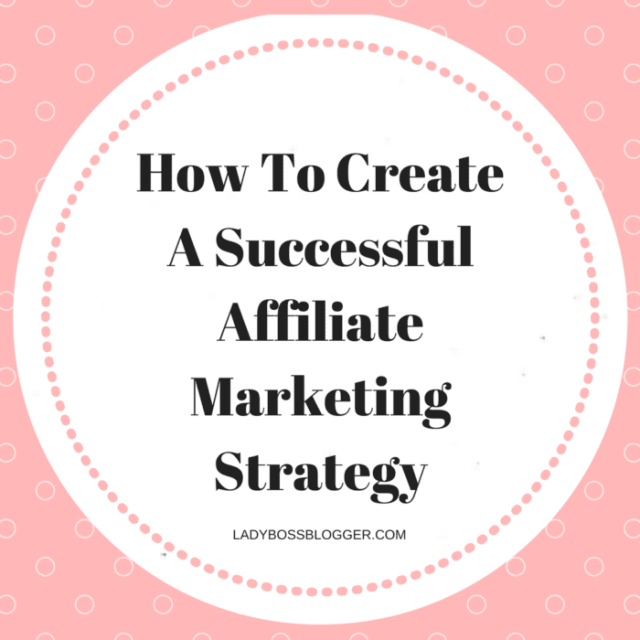 How To Create An Affiliate Marketing Strategy LadyBossBlogger.com