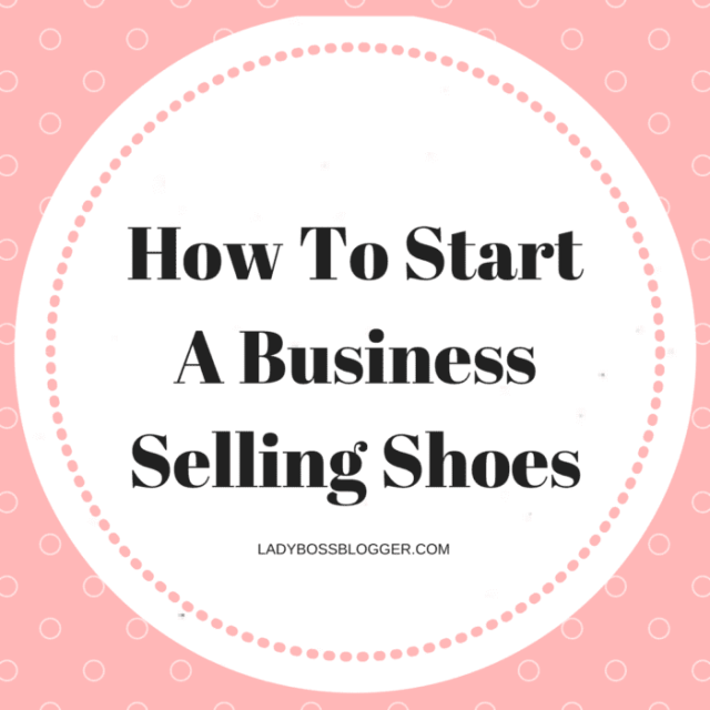 How To Start A Business Selling Shoes