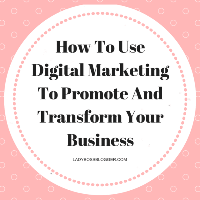 How To Use Digital Marketing To Promote And Transform Your Business