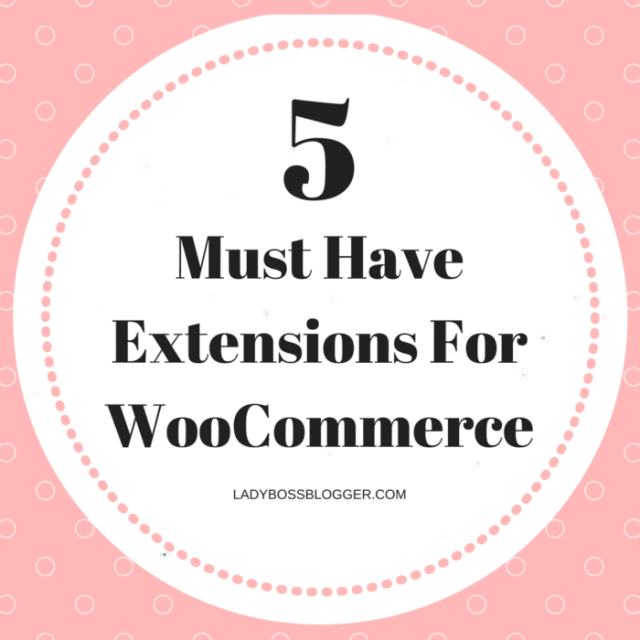 5 Must Have Extensions For WooCommerce LadyBossBlogger.com