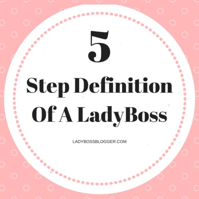 5 Step Definition Of A LadyBoss LadyBossBlogger.com