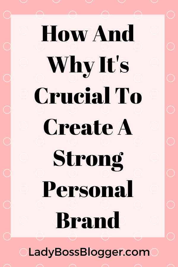 How And Why It's Crucial To Create A Strong Personal Brand written by Elaine Rau founder of LadyBossBlogger.com