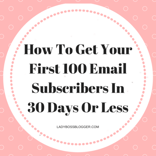 How To Get Your First 100 Email Subscribers in 30 Days Or Less written by Elaine Rau founder of LadyBossBlogger.com (