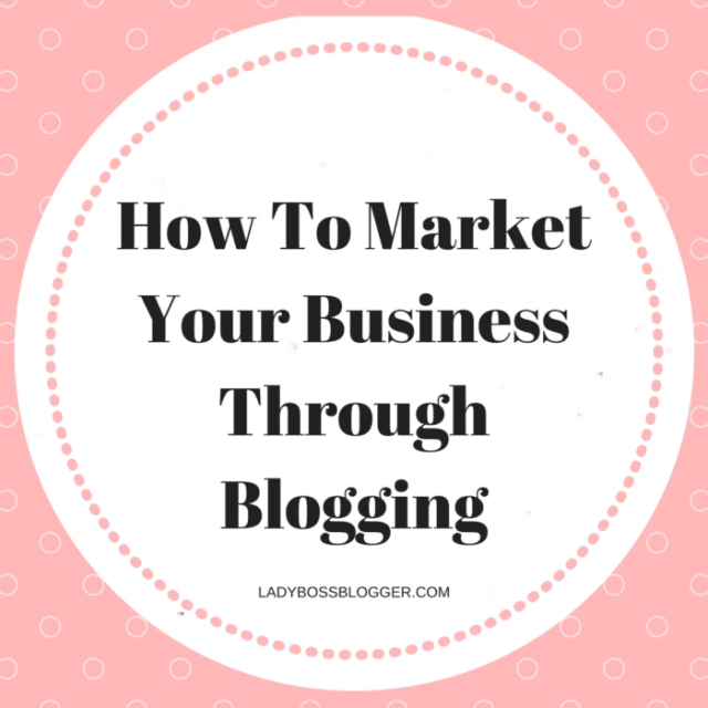 How To Market Your Business Through Blogging