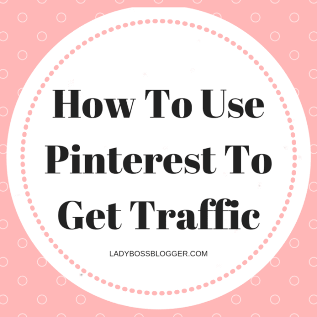 How To Use Pinterest To Get Traffic
