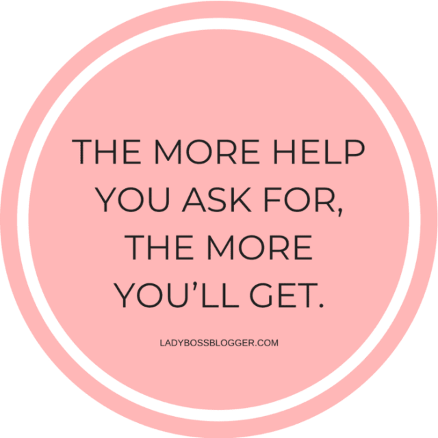 The more help you ask for, the more you'll get, LadyBossBlogger.com (1)