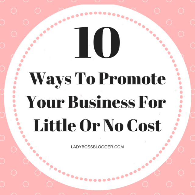 10 Ways To Promote Your Business With Little Or No Cost LadyBossBlogger.com