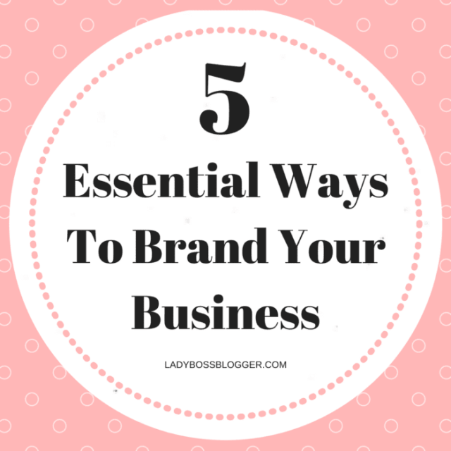 5 Essentials Ways To Brand Your Business