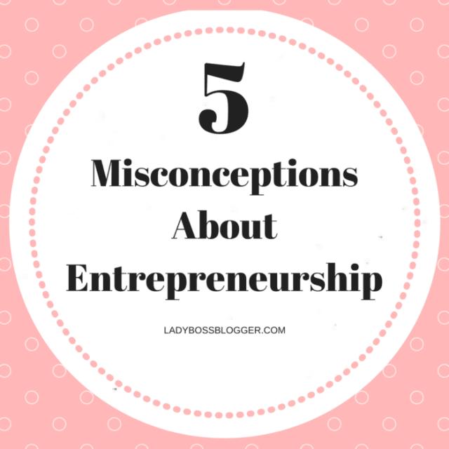 5 Misconceptions About Entrepreneurship
